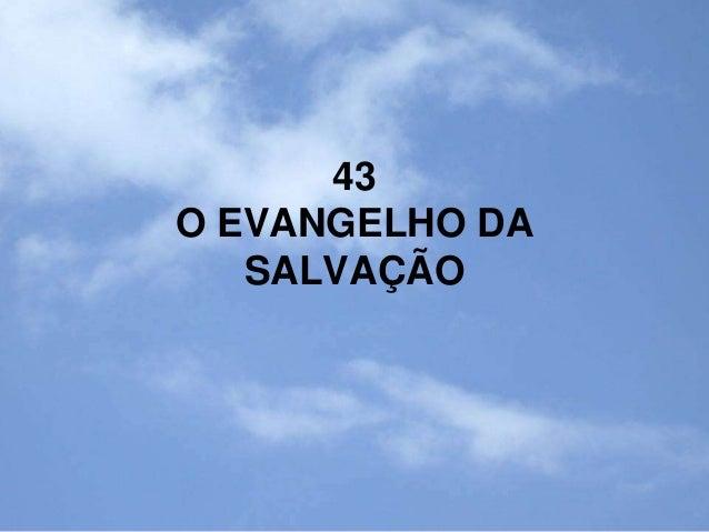43 O EVANGELHO DA SALVAÇÃO