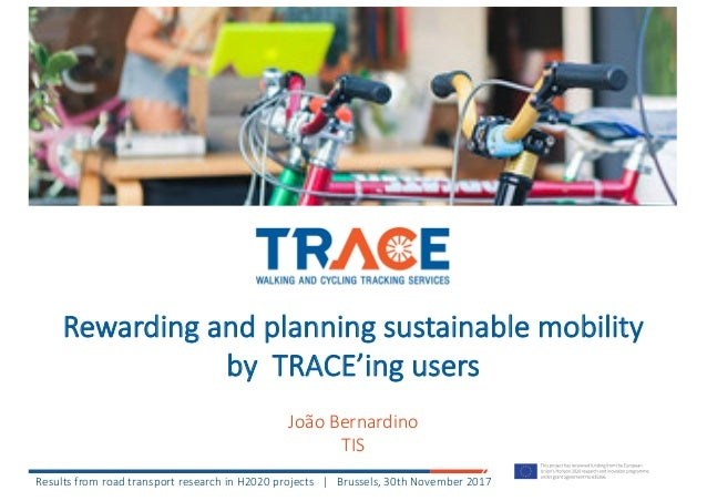 Rewarding	and	planning	sustainable	mobility	 by		TRACE'ing	users João	Bernardino TIS Results	from	road	transport	research	...