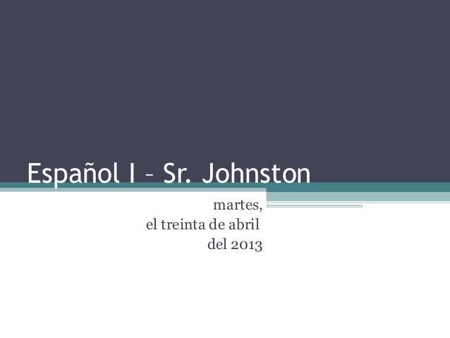 Español I – Sr. Johnstonmartes,el treinta de abrildel 2013