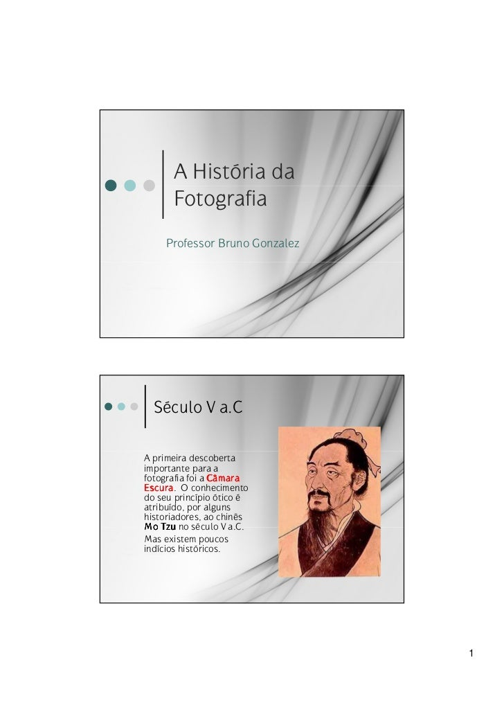 A História da      Fotografia     Professor Bruno Gonzalez  Século V a.CA primeira descobertaimportante para afotografia f...