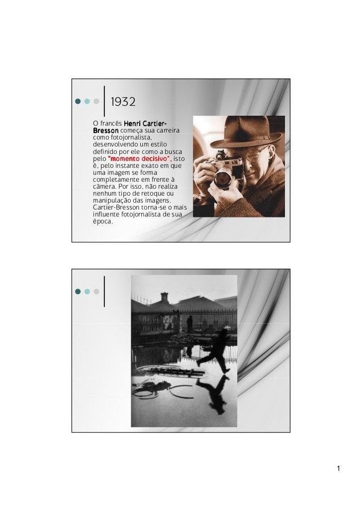 1932O francês Henri Cartier -                 Cartier-Bresson começa sua carreiracomo fotojornalista,desenvolvendo um esti...