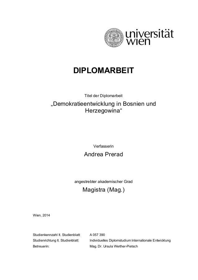 """DIPLOMARBEIT Titel der Diplomarbeit """"Demokratieentwicklung in Bosnien und Herzegowina"""" Verfasserin Andrea Prerad angestreb..."""