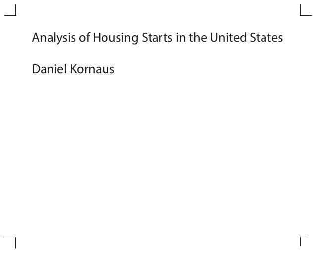 Analysis of Housing Starts in the United StatesDaniel Kornaus
