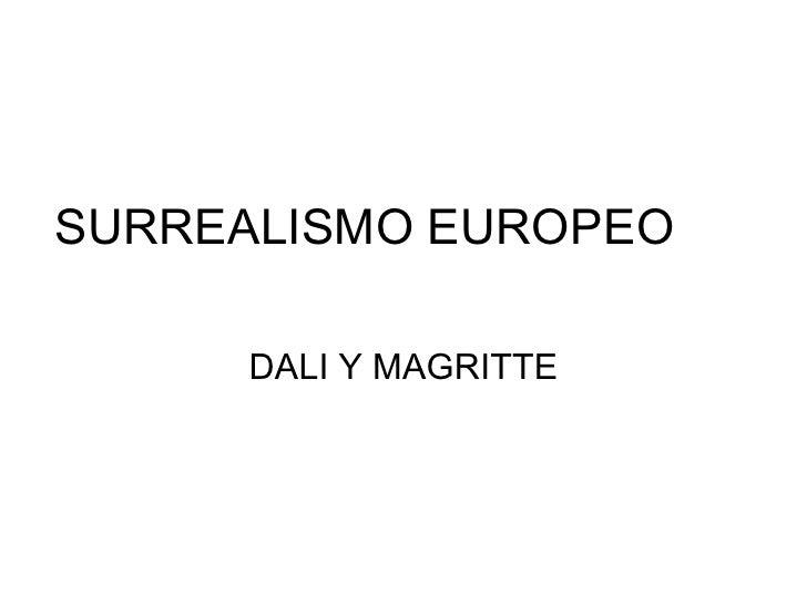 SURREALISMO EUROPEO  DALI Y MAGRITTE