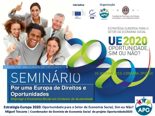 Iniciativa OrganizaçãoIniciativa Estratégia Europa 2020: Oportunidade para o Setor de Economia Social, Sim ou Não? Miguel ...