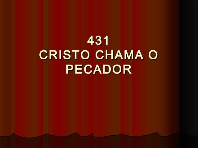 431431 CRISTO CHAMA OCRISTO CHAMA O PECADORPECADOR