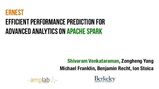 Ernest Efficient Performance Prediction for Advanced Analytics on Apache Spark Shivaram Venkataraman, Zongheng Yang  Micha...