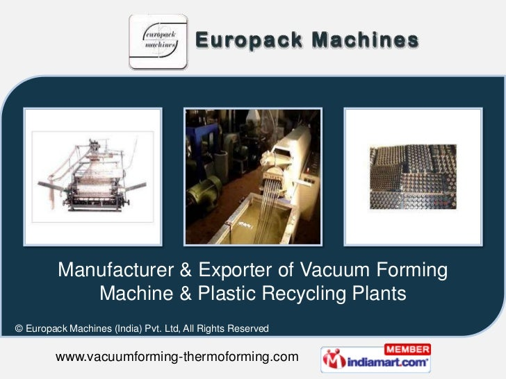 Manufacturer & Exporter of Vacuum Forming            Machine & Plastic Recycling Plants© Europack Machines (India) Pvt. Lt...