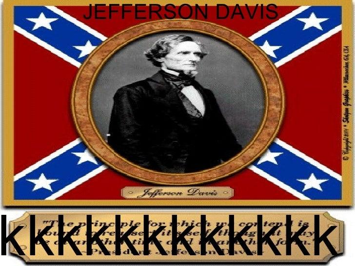 JEFFERSON DAVIS  kkkkkkkkkkkkkkkkkkkkkkkkkkkkkkkkkkkkkkkkkkkkkkkkkkkkkkkkkkkkk kkkkkkkkkkkkkkkkkkkkkkkkkkkkkkkkkkkkkkkkkk...
