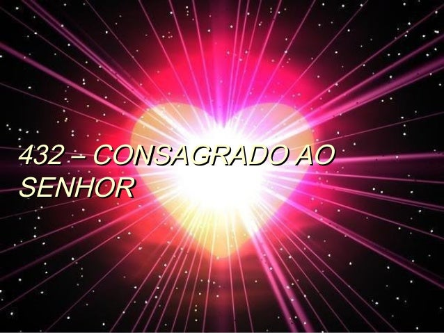 432 – CONSAGRADO AO432 – CONSAGRADO AO SENHORSENHOR