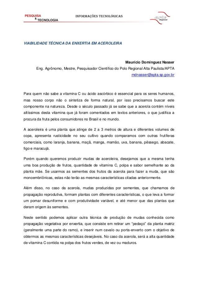 VIABILIDADE TÉCNICA DA ENXERTIA EM ACEROLEIRA  Maurício Dominguez Nasser  Eng. Agrônomo, Mestre, Pesquisador Científico do...