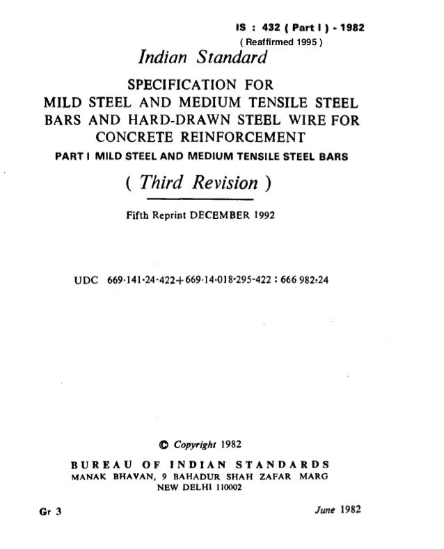 IS : 432(Partl)-1982 Indian Standard SPECIFICATION FOR MILD STEEL AND MEDIUM TENSILE STEEL BARS AND HARD-DRAWN STEEL WIRE ...
