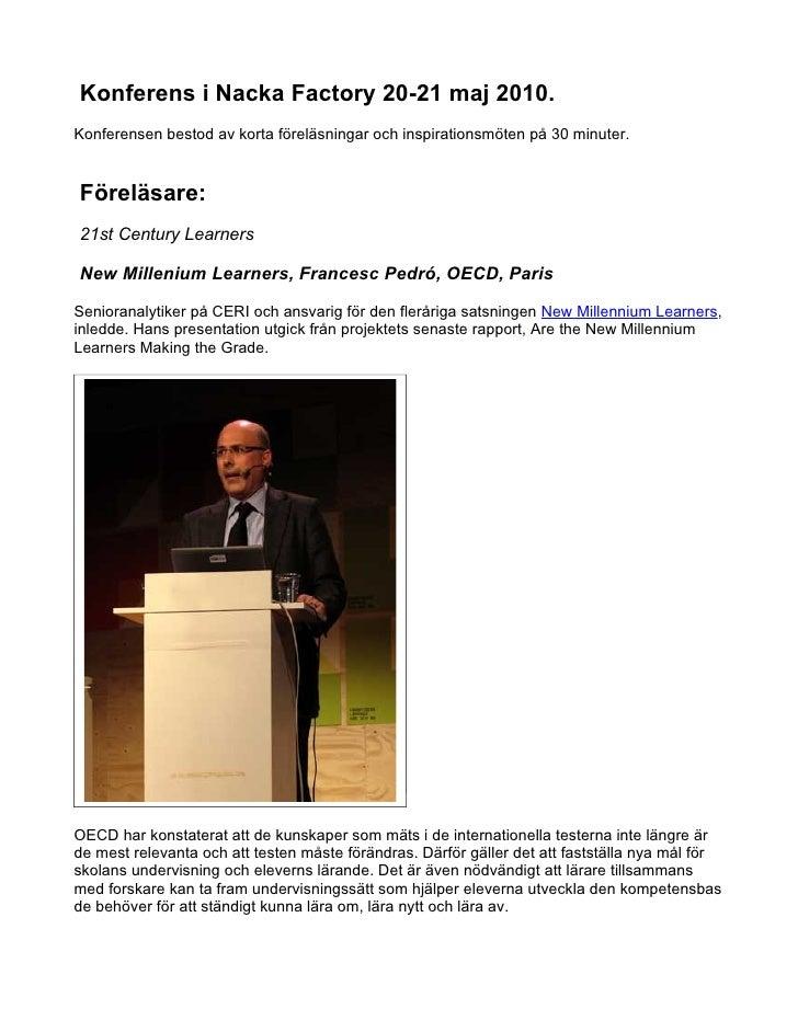 Konferens i Nacka Factory 20-21 maj 2010. Konferensen bestod av korta föreläsningar och inspirationsmöten på 30 minuter.  ...
