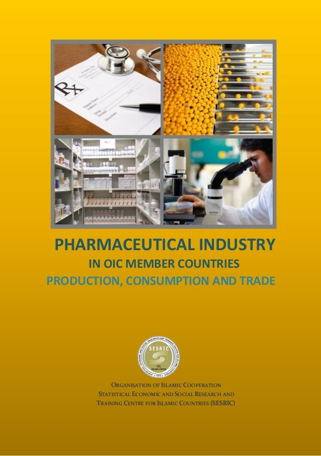 PHARMACEUTICAL INDUSTRY IN OIC MEMBER COUNTRIES PRODUCTION, CONSUMPTION AND TRADE  ORGANISATION OF ISLAMIC COOPERATION STA...