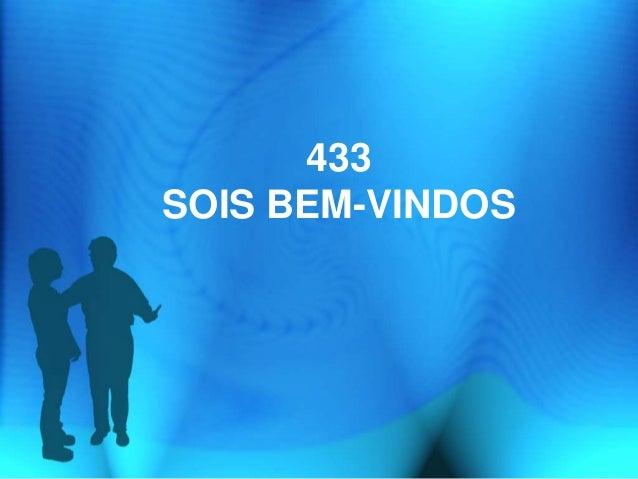 433 SOIS BEM-VINDOS