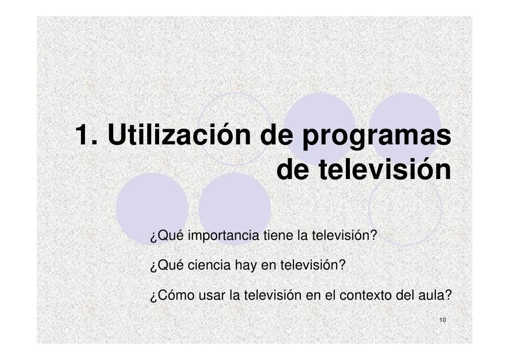 1. Utilización de programas                 de televisión       ¿Qué importancia tiene la televisión?       ¿Qué ciencia h...