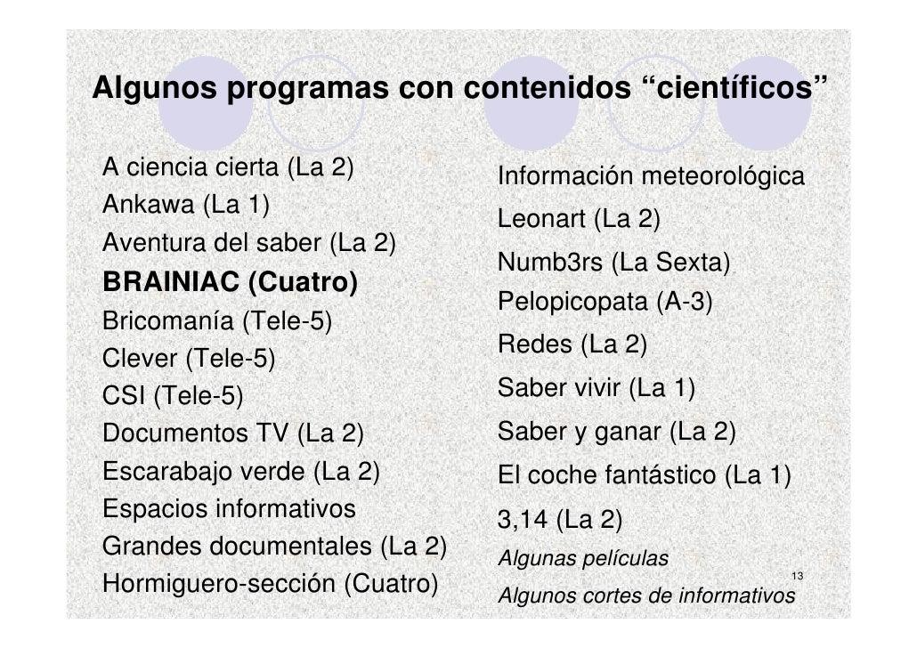 """Algunos programas con contenidos """"científicos""""  A ciencia cierta (La 2)       Información meteorológica Ankawa (La 1)     ..."""