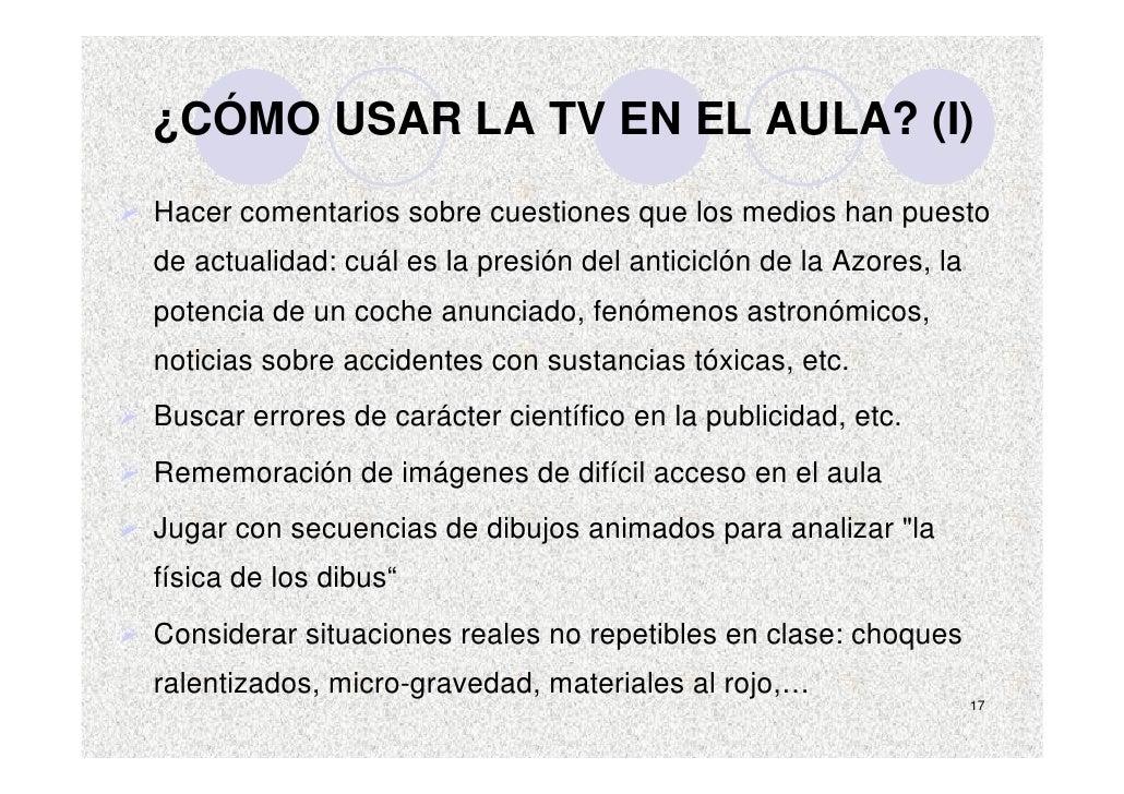 ¿CÓMO USAR LA TV EN EL AULA? (I) Hacer comentarios sobre cuestiones que los medios han puesto de actualidad: cuál es la pr...