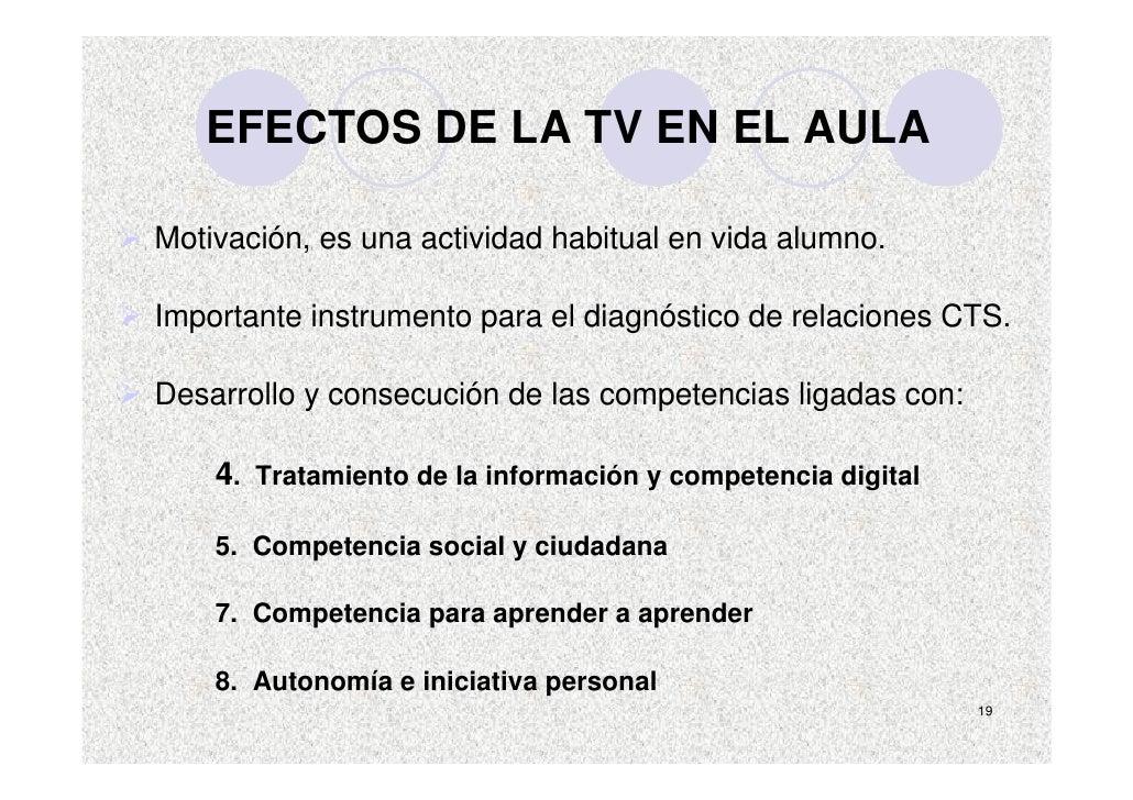 EFECTOS DE LA TV EN EL AULA  Motivación, es una actividad habitual en vida alumno.  Importante instrumento para el diagnós...