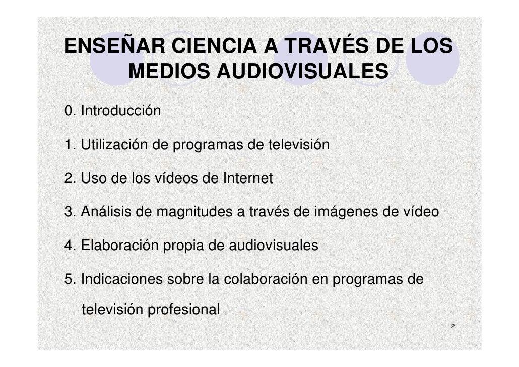 ENSEÑAR CIENCIA A TRAVÉS DE LOS     MEDIOS AUDIOVISUALES 0. Introducción  1. Utilización de programas de televisión  2. Us...