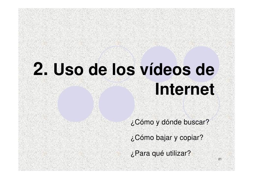 2. Uso de los vídeos de                    Internet             ¿Cómo y dónde buscar?              ¿Cómo bajar y copiar?  ...