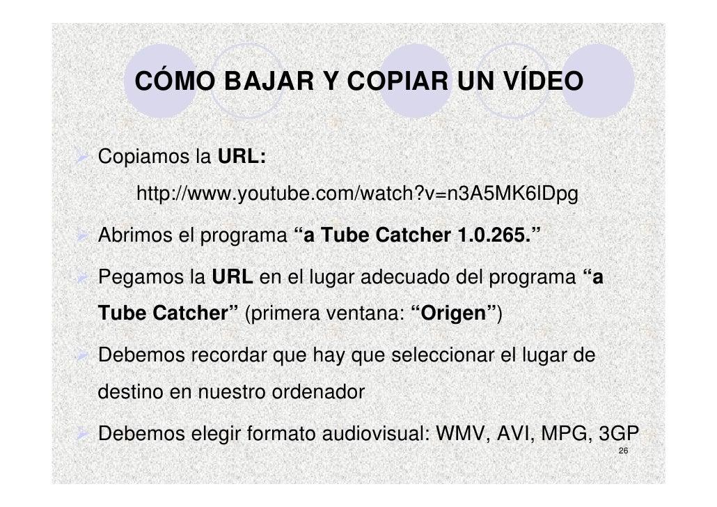"""CÓMO BAJAR Y COPIAR UN VÍDEO  Copiamos la URL:     http://www.youtube.com/watch?v=n3A5MK6lDpg  Abrimos el programa """"a Tube..."""