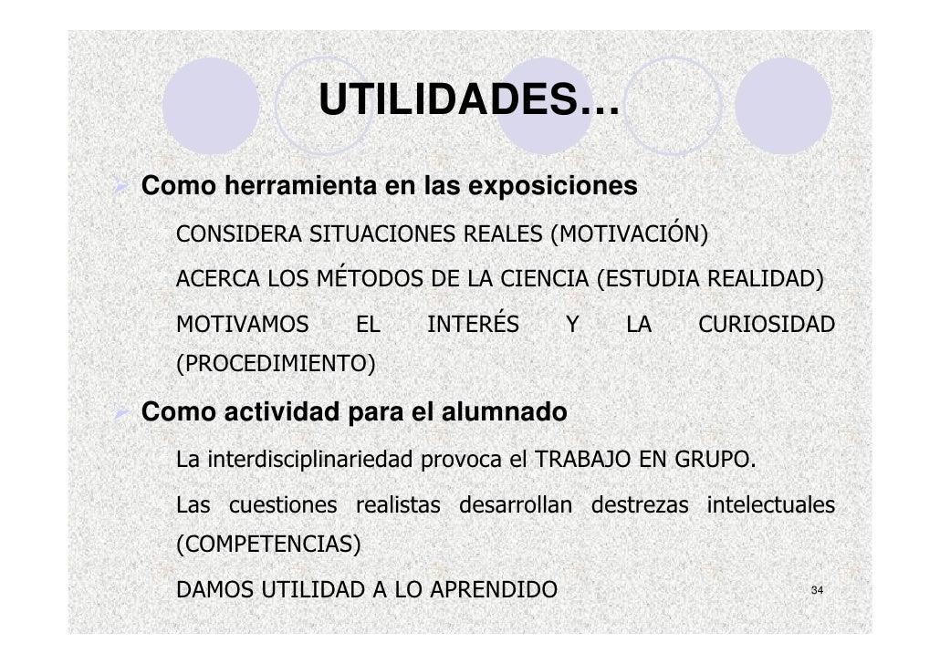 UTILIDADES… Como herramienta en las exposiciones   CONSIDERA SITUACIONES REALES (MOTIVACIÓN)   ACERCA LOS MÉTODOS DE LA CI...