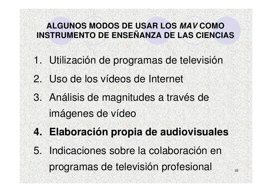 ALGUNOS MODOS DE USAR LOS MAV COMO INSTRUMENTO DE ENSEÑANZA DE LAS CIENCIAS   1. Utilización de programas de televisión 2....