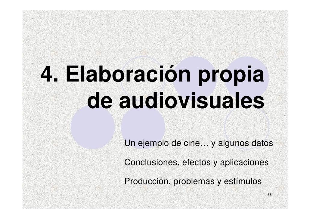 4. Elaboración propia      de audiovisuales        Un ejemplo de cine… y algunos datos         Conclusiones, efectos y apl...