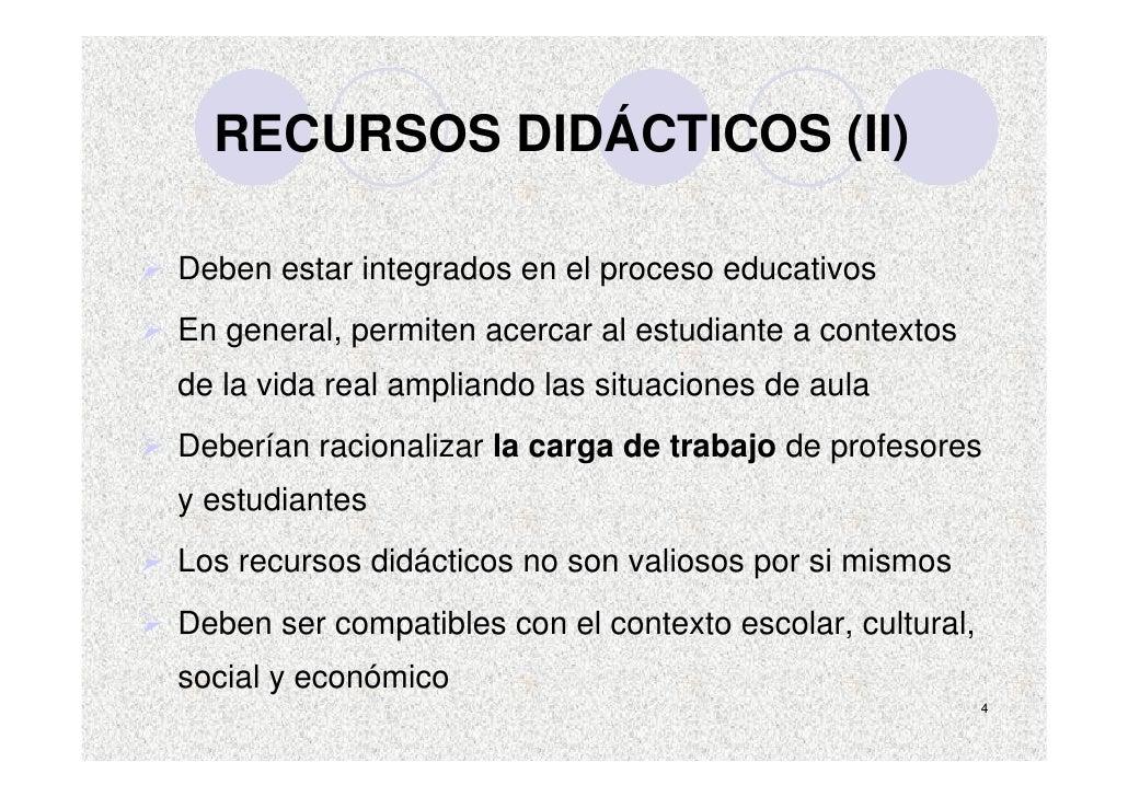 RECURSOS DIDÁCTICOS (II)  Deben estar integrados en el proceso educativos En general, permiten acercar al estudiante a con...