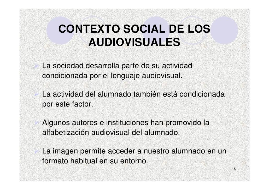 CONTEXTO SOCIAL DE LOS         AUDIOVISUALES La sociedad desarrolla parte de su actividad condicionada por el lenguaje aud...
