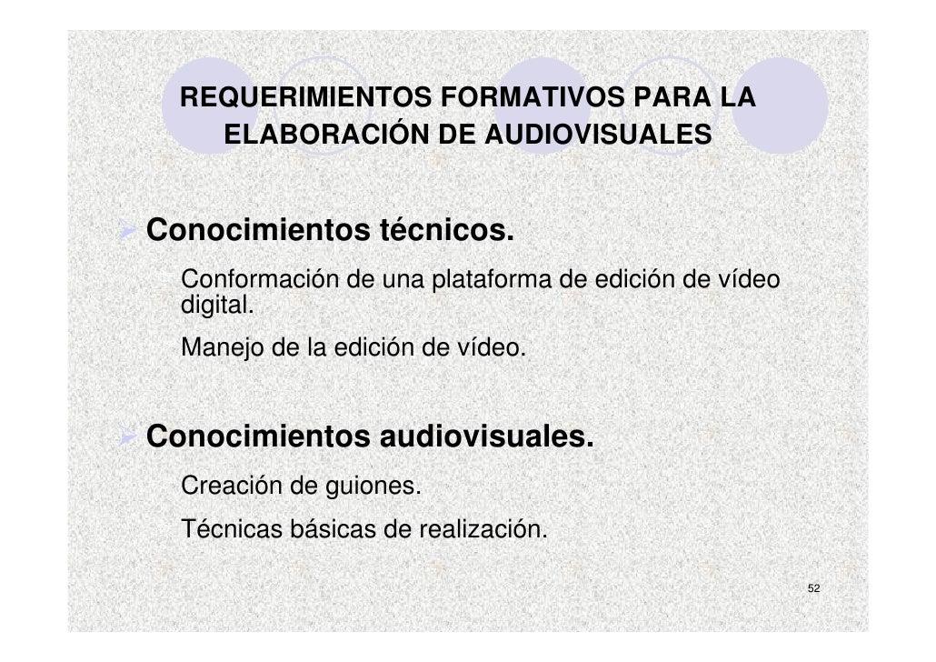 REQUERIMIENTOS FORMATIVOS PARA LA     ELABORACIÓN DE AUDIOVISUALES   Conocimientos técnicos.   Conformación de una platafo...