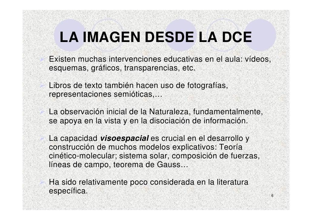 LA IMAGEN DESDE LA DCE Existen muchas intervenciones educativas en el aula: vídeos, esquemas, gráficos, transparencias, et...
