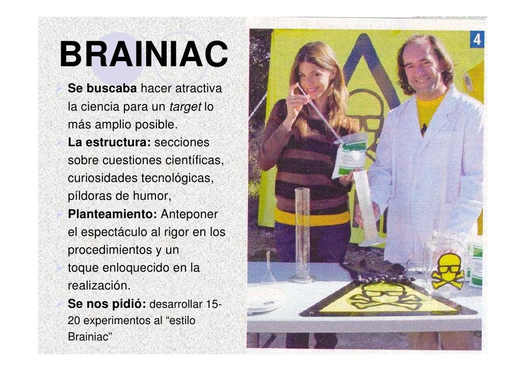 BRAINIAC Se buscaba hacer atractiva la ciencia para un target lo más amplio posible. La estructura: secciones sobre cuesti...