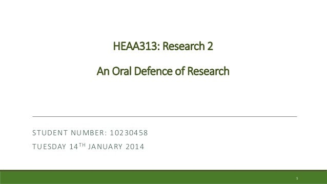 HEAA313: Research 2 An Oral Defence of Research STUDENT NUMBER: 10230458 TUESDAY 14TH JANUARY 2014 1