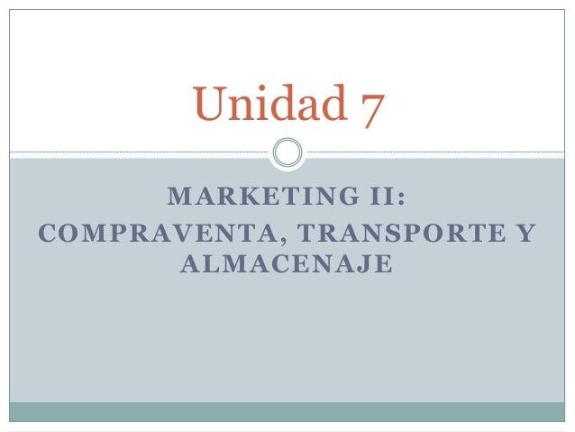 MARKETING II: COMPRAVENTA, TRANSPORTE Y ALMACENAJE Unidad 7