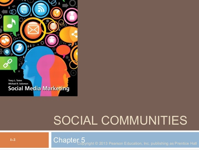 SOCIAL COMMUNITIES 1-5  Chapter 5 © 2013 Pearson Education, Inc. publishing as Prentice Hall Copyright