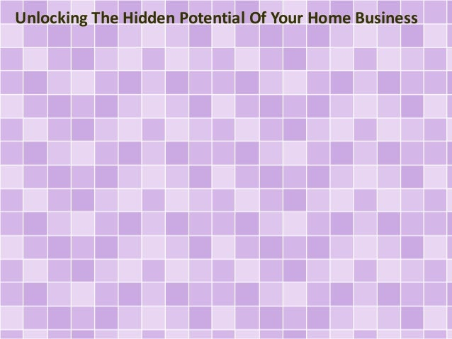 Unlocking The Hidden Potential Of Your Home Business