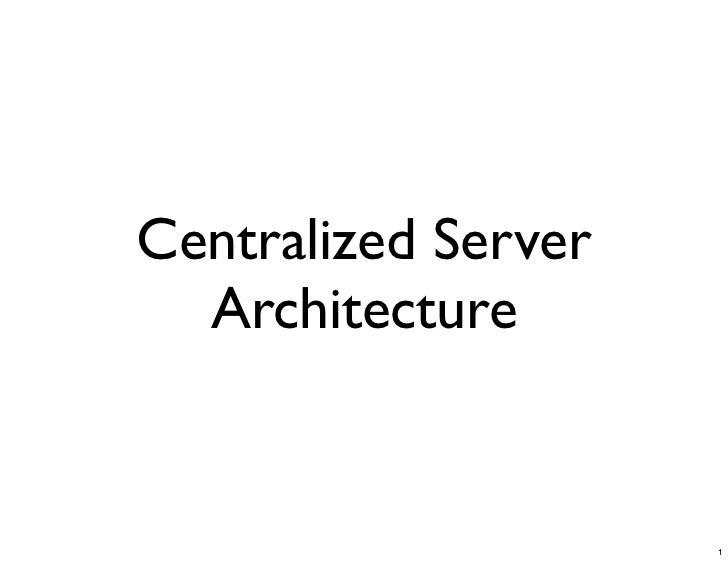 Centralized Server   Architecture                        1