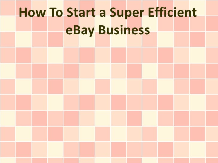 How To Start a Super Efficient       eBay Business