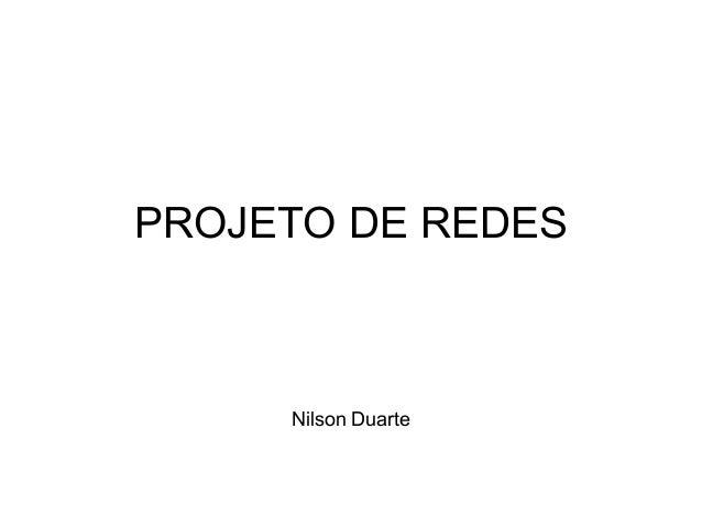 PROJETO DE REDES  Nilson Duarte