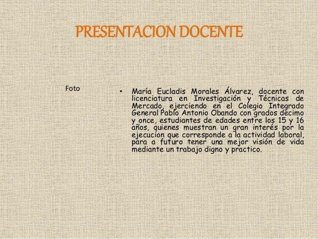 PRESENTACION DOCENTE • María Eucladis Morales Álvarez, docente con licenciatura en Investigación y Técnicas de Mercado, ej...