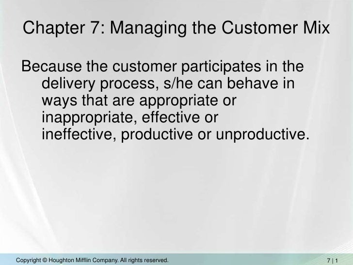 Chapter 7: Managing the Customer Mix<br />Because the customer participates in the delivery process, s/he can behave in wa...