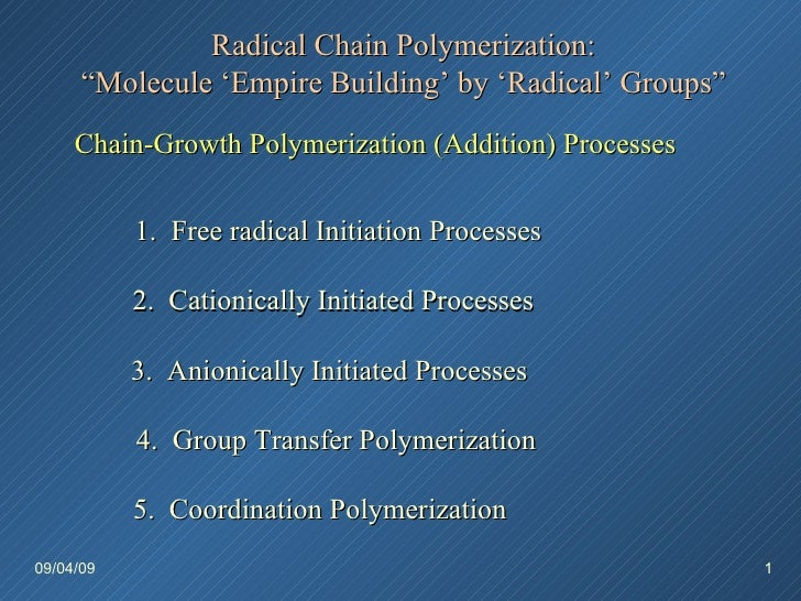 "09/04/09 Radical Chain Polymerization: "" Molecule 'Empire Building' by 'Radical' Groups"" Chain-Growth Polymerization (Addi..."