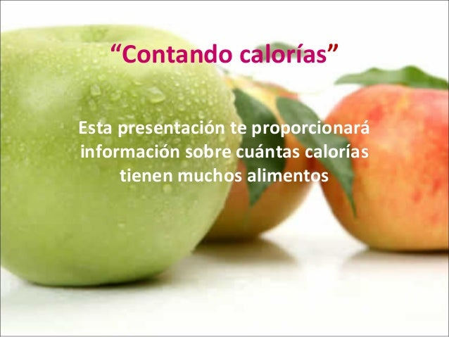 """Contando calorías""Esta presentación te proporcionaráinformación sobre cuántas caloríastienen muchos alimentos"