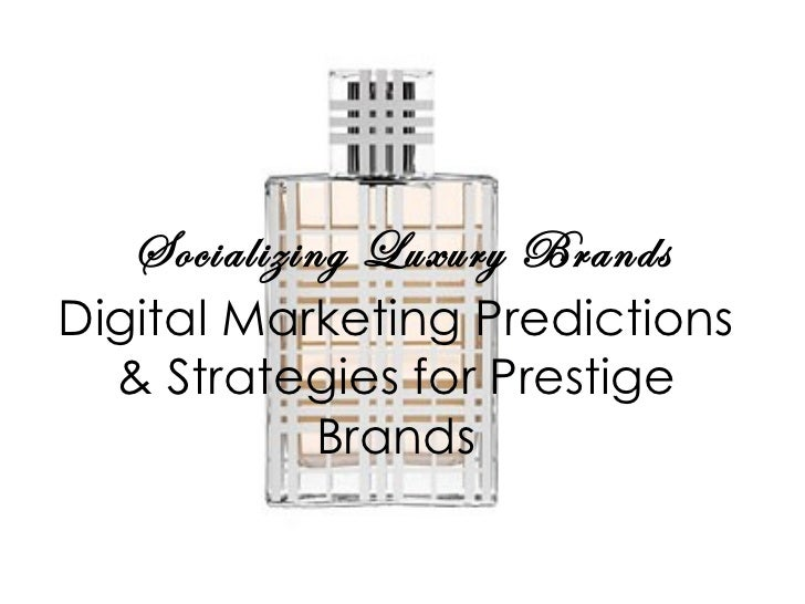 Socializing Luxury Brands: Digital Marketing Predicitons & Strategies for Prestige Brands