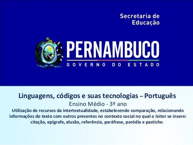 Linguagens, códigos e suas tecnologias – Português  Ensino Médio - 3º ano  Utilização de recursos da intertextualidade, es...