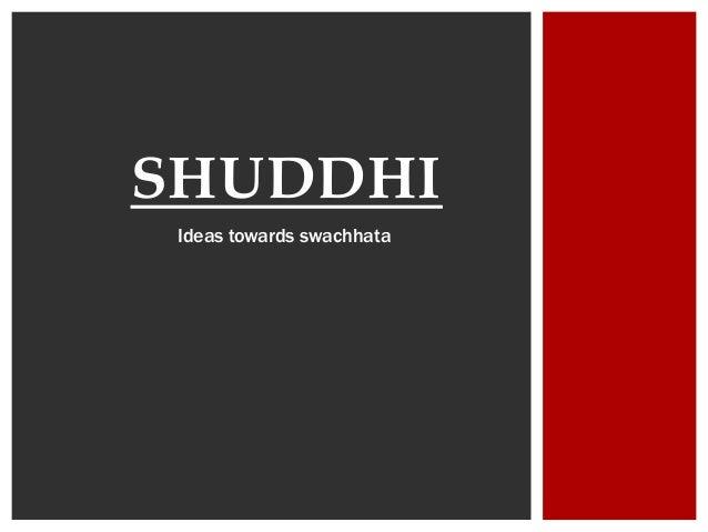SHUDDHI Ideas towards swachhata