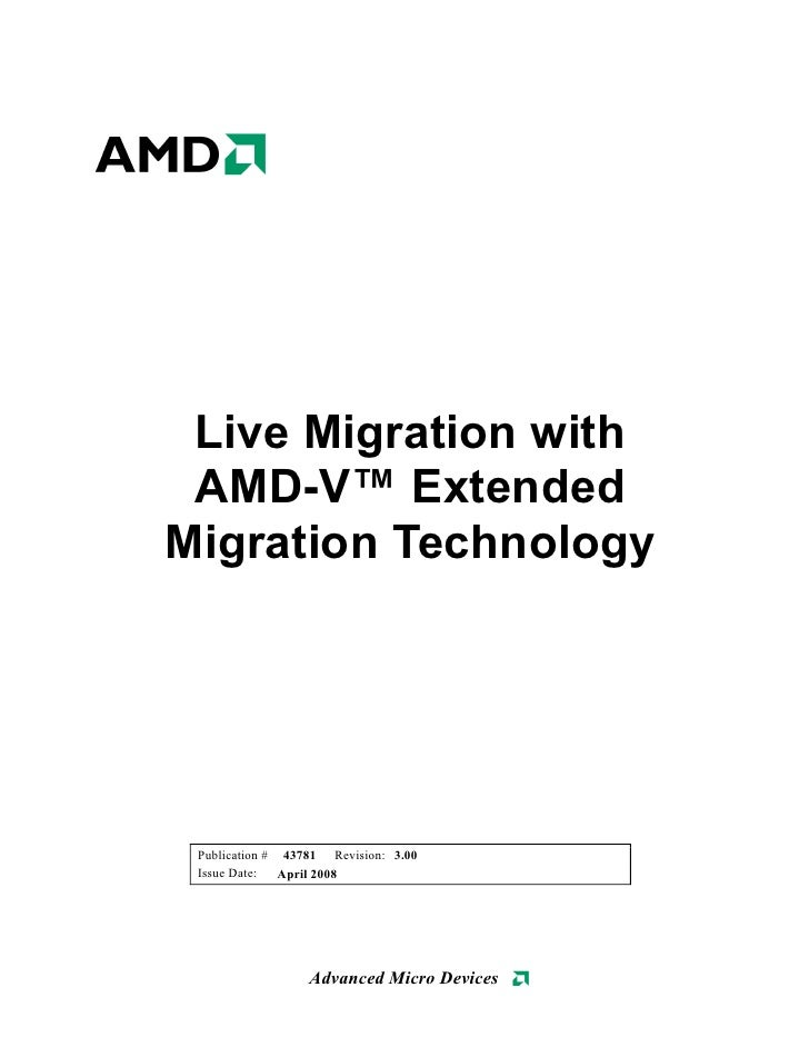 Live Migration with  AMD-V™ Extended Migration Technology      Publication # 43781 Revision: 3.00  Issue Date:   April 200...