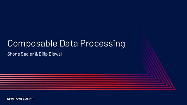 Agenda The Why Background on the problem(s) that drove our need for Composable Data processing (CDP). The What High level ...